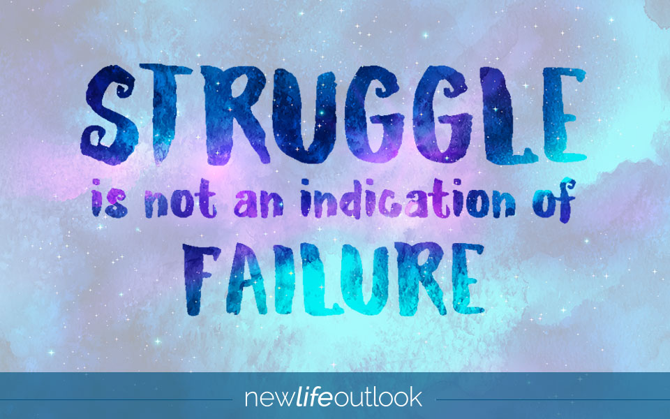 Struggle is not an indication of failure
