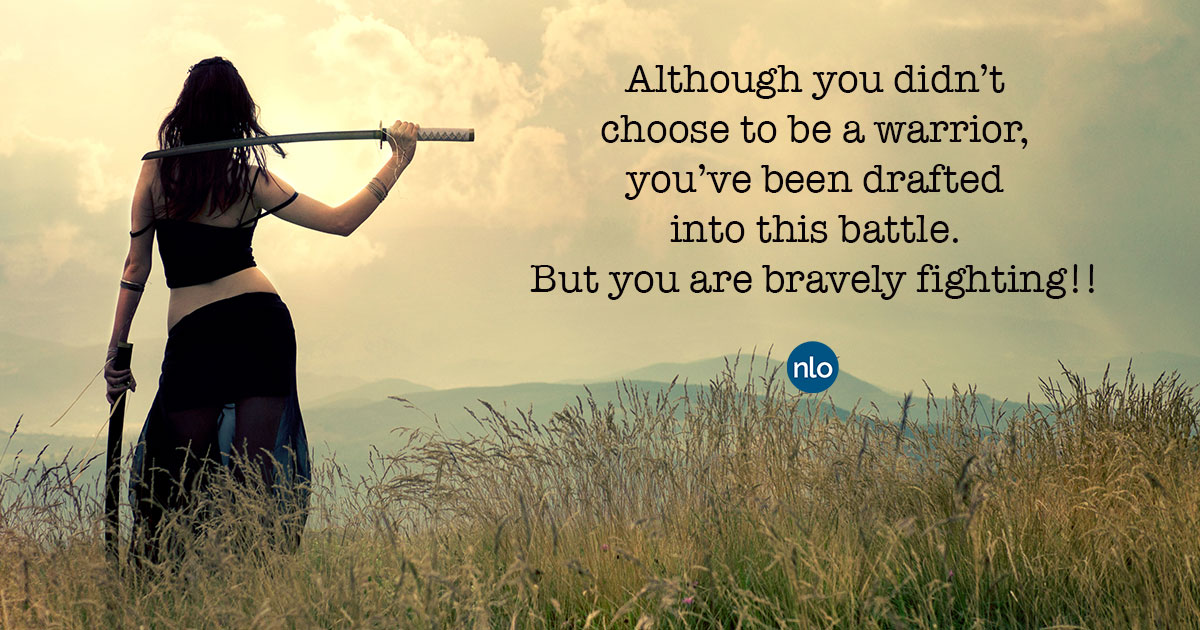 You are bravely fighting!