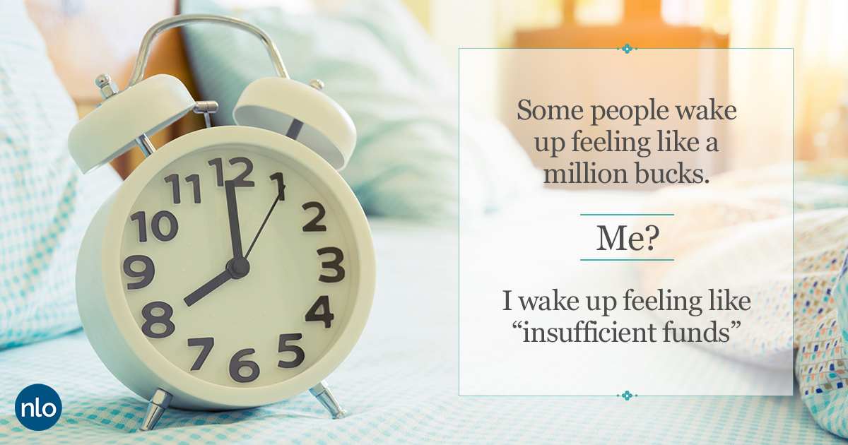 Some people wake up feeling like a million bucks.
